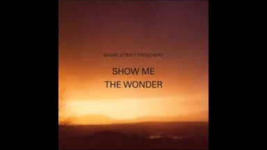 Manic Street Preachers - Show Me The Wonder